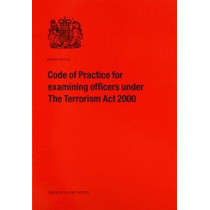 Examining Officers Under the Terrorism Act 2000: Code of Practice by Great Britain: Home Office, 9780113412594