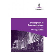 Interception of Communications: Code of Practice: A Consultation Paper by Great Britain: Home Office, 9780113412815