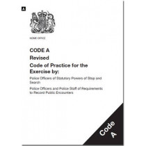 Police and Criminal Evidence Act 1984: code A: revised code of practice for the exercise by: police officers of statutory powers of stop and search; police officers and police staff of requirements to record public encounters by Great Britain: Home Office