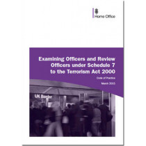 Code of practice for examining officers and review officers under schedule 7 to the Terrorism Act 2000 by Great Britain: Home Office, 9780113413799