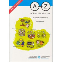 A-Z of Scots Education Law: A Guide for Parents by Consumer Focus Scotland, 9780114973469
