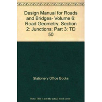 Design Manual for Roads and Bridges: Vol 6: Road Geometry. Section 2: Junctions. Part 3: The Geometric Layout of Signal-controlled Junctions and Signalised Roundabouts. by Stationery Office, 9780115526282