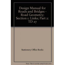 Design Manual for Roads and Bridges. Vol. 6: Road Geometry. Section 1: Links. Part 2: Cross-sections and Headrooms by Stationery Office, 9780115526527