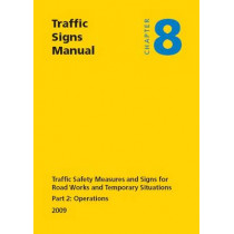 Traffic Signs Manual: Chapter 8: Traffic Safety Measures and Signs for Road Works and Temporary Situations by Great Britain: Department for Transport, 9780115530524