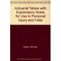 Actuarial Tables with Explanatory Notes for Use in Personal Injury and Fatal Accident Cases by Great Britain: Government Actuary's Dept., 9780117023185