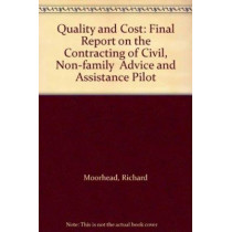 Quality and Cost: Final Report on the Contracting of Civil, Non-family  Advice and Assistance Pilot by Richard Moorhead, 9780117027411