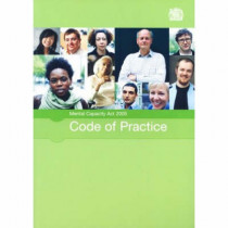Mental Capacity Act 2005 code of practice: [2007 final edition] by Great Britain: Department for Constitutional Affairs, 9780117037465