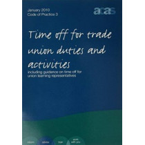Time Off for Trade Union Duties and Activities: Including Guidance on Time Off for Union Learning Representatives - January 2010, 9780117064027