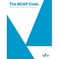 The BCAP Code: the UK Code of Broadcast Advertising, 9780117064119