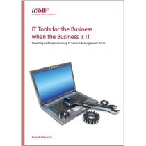 IT tools for the business when the business is IT: selecting and implementing IT service management tools by Robert Falkowitz, 9780117069039
