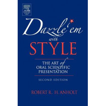 Dazzle 'Em With Style: The Art of Oral Scientific Presentation by Robert R. H. Anholt, 9780123694522
