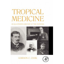Tropical Medicine: An Illustrated History of The Pioneers by Gordon Cook, 9780123739919
