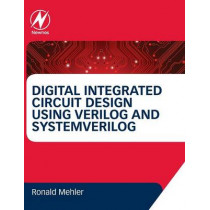 Digital Integrated Circuit Design Using Verilog and Systemverilog by Ronald W. Mehler, 9780124080591
