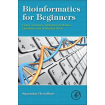 Bioinformatics for Beginners: Genes, Genomes, Molecular Evolution, Databases and Analytical Tools by Supratim Choudhuri, 9780124104716