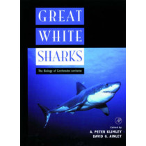 Great White Sharks: The Biology of Carcharodon carcharias by A. Peter Klimley, 9780124150317