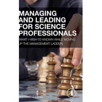 Managing and Leading for Science Professionals: (What I Wish I'd Known while Moving Up the Management Ladder) by Bertrand C. Liang, 9780124166868