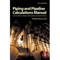 Piping and Pipeline Calculations Manual: Construction, Design Fabrication and Examination by Philip Ellenberger, 9780124167476