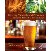 Brewing Materials and Processes: A Practical Approach to Beer Excellence by Charles W. Bamforth, 9780127999548