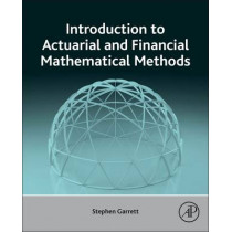 Introduction to Actuarial and Financial Mathematical Methods by Stephen Garrett, 9780128001561