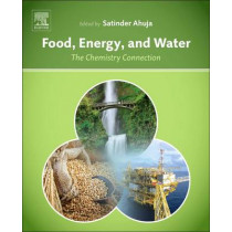 Food, Energy, and Water: The Chemistry Connection by Satinder Ahuja, 9780128002117