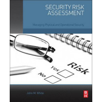 Security Risk Assessment: Managing Physical and Operational Security by John M. White, 9780128002216