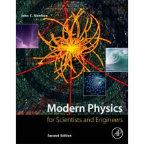 Modern Physics: for Scientists and Engineers by John Morrison, 9780128007341