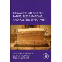 Communicate Science Papers, Presentations, and Posters Effectively by Gregory S. Patience, 9780128015001