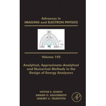 Analytical, Approximate-Analytical and Numerical Methods in the Design of Energy Analyzers: Volume 192 by Peter W. Hawkes, 9780128022528