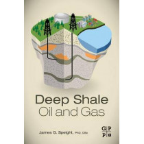 Deep Shale Oil and Gas by James G. Speight, 9780128030974