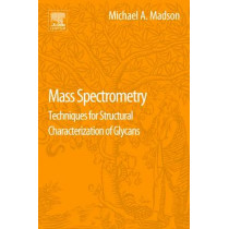 Mass Spectrometry: Techniques for Structural Characterization of Glycans by Michael A. Madson, 9780128041291