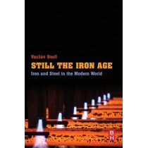 Still the Iron Age: Iron and Steel in the Modern World by Vaclav Smil, 9780128042335