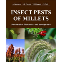 Insect Pests of Millets: Systematics, Bionomics, and Management by A. Kalaisekar, 9780128042434