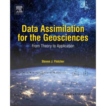 Data Assimilation for the Geosciences: From Theory to Application by Steven James Fletcher, 9780128044445
