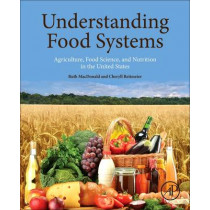 Understanding Food Systems: Agriculture, Food Science, and Nutrition in the United States by Ruth MacDonald, 9780128044452