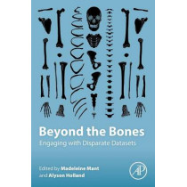 Beyond the Bones: Engaging with Disparate Datasets, 9780128046012