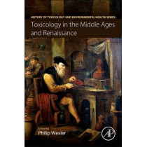 Toxicology in the Middle Ages and Renaissance by Philip Wexler, 9780128095546