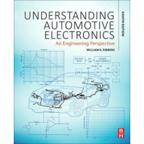 Understanding Automotive Electronics: An Engineering Perspective by William B. Ribbens, 9780128104347