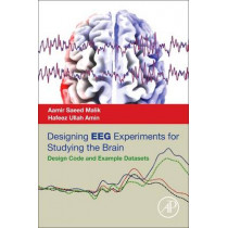 Designing EEG Experiments for Studying the Brain: Design Code and Example Datasets by Aamir Saeed Malik, 9780128111406