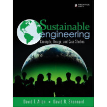 Sustainable Engineering: Concepts, Design and Case Studies by David T. Allen, 9780132756549