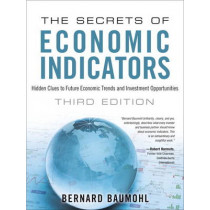 The Secrets of Economic Indicators: Hidden Clues to Future Economic Trends and Investment Opportunities by Bernard Baumohl, 9780132932073