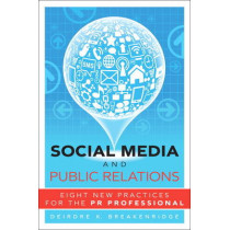 Social Media and Public Relations: Eight New Practices for the PR Professional by Deirdre K. Breakenridge, 9780132983211