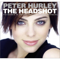 The Headshot: The Secrets to Creating Amazing Headshot Portraits by Peter Hurley, 9780133928518