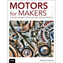 Motors for Makers: A Guide to Steppers, Servos, and Other Electrical Machines by Matthew Scarpino, 9780134032832