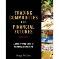 Trading Commodities and Financial Futures: A Step-by-Step Guide to Mastering the Markets (paperback) by George Kleinman, 9780134087184