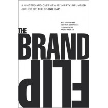 The Brand Flip: Why customers now run companies and how to profit from it by Marty Neumeier, 9780134172811