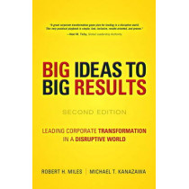 BIG Ideas to BIG Results: Leading Corporate Transformation in a Disruptive World by Robert H. Miles, 9780134193847