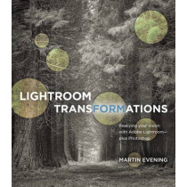 Lightroom Transformations: Realizing your vision with Adobe Lightroom plus Photoshop by Martin Evening, 9780134398280