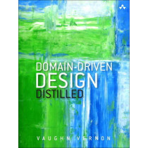 Domain-Driven Design Distilled by Vaughn Vernon, 9780134434421
