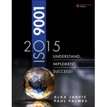 ISO 9001: 2015: Understand, Implement, Succeed! by Alka Jarvis, 9780134524436