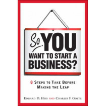 So, You Want to Start a Business?: 8 Steps to Take Before Making the Leap by Edward D. Hess, 9780137126675